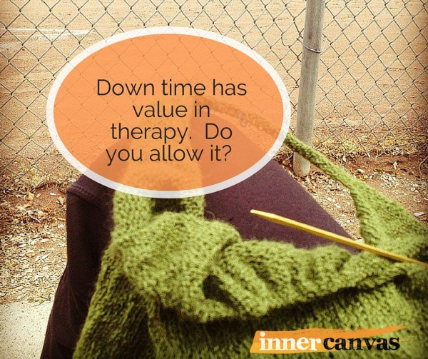 Downtime has value in therapy