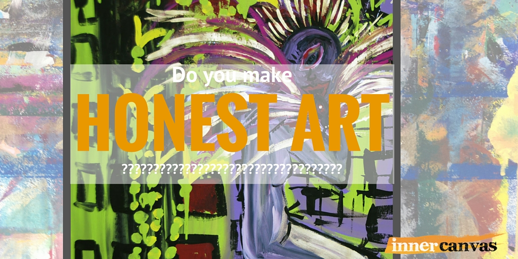 Do you make honest art? Do you encourage your clients to make honest art?